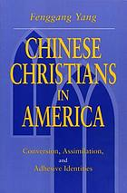 Chinese Christians in America : conversion, assimilation, and adhesive identities