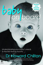 Baby on board : understanding what your newborn baby needs in the first twelve months