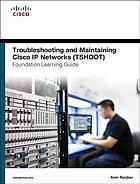 Troubleshooting and maintaining Cisco IP Networks (TSHOOT) : foundation learning guide