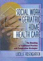 Social work in geriatric home health care : the blending of traditional practice with cooperative strategies