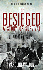 The besieged : voices from the Siege of Leningrad