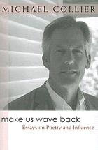 Make us wave back : essays on poetry and influence