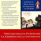 The Louisiana purchase = La cession de la Louisiane : a history in maps, images, and documents