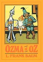 Ozma of Oz : a record of her adventures with Dorothy Gale of Kansas, the Yellow Hen, the Scarecrow, the Tin Woodman, Tiktok, the Cowardly Lion and the Hungry Tiger, besides other good people too numerous to mention faithfully recorded herein