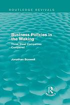 Business Policies in the Making (Routledge Revivals) : Three Steel Companies Compared.