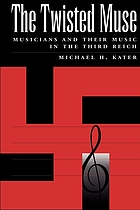 The twisted muse : musicians and their music in the Third Reich