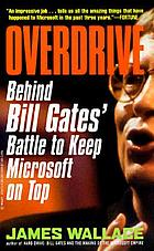 Overdrive : Bill Gates and the race to control cyberspace
