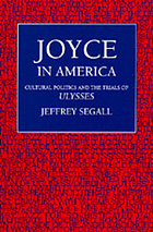 Joyce in America : cultural politics and the trials of Ulysses