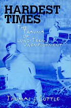 Hardest times : the trauma of long-term unemployment
