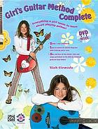 Girl's guitar method complete : everything a girl needs to know about playing guitar!