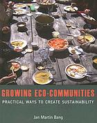 Growing eco-communities : practical ways to create sustainability
