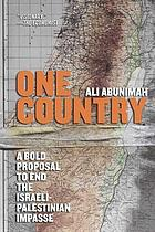 One country : a bold proposal to end the Israeli-Palestinian impasse