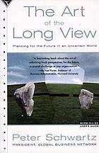 The art of the long view : planning for the future in an uncertain world
