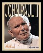 John Paul II : the Pope from Poland