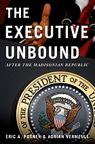 The executive unbound : after the Madisonian republic