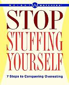 Weight Watchers stop stuffing yourself : steps of conquering overeating