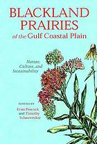 Blackland prairies of the Gulf coastal plain : nature, culture, and sustainability