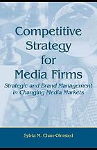 Competitive strategy for media firms : strategic and brand management in changing media markets