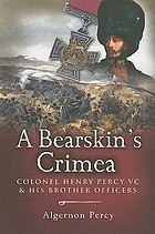 A bearskin's Crimea : Lieutenant Colonel Henry Percy VC and his brother officers