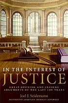 In the interest of justice : great opening and closing arguments of the last 100 years