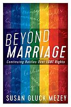 Beyond marriage : continuing battles for LGBT rights