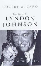 The years of Lyndon Johnson. Vol 3, Master of the Senate