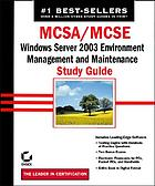 MCSA/MSCE : Windows Server 2003 environment management and maintenance study guide