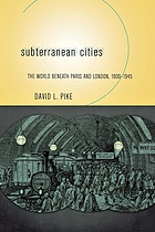 Subterranean cities : the world beneath Paris and London, 1800-1945