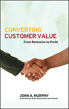 Converting customer value : from retention to profit