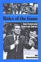Rules of the game : quiz shows and American culture