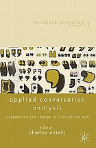 Applied conversation analysis : intervention and change in institutional talk