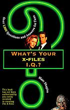 What's your X-files I.Q.? : over 1,000 questions and answers for fans