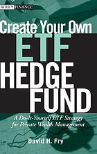 Create your own ETF hedge fund : a do-it-yourself ETF strategy for private wealth management