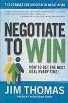 Negotiate to win : the 21 rules for successful negotiation