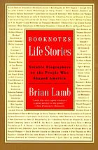 Booknotes : life stories : notable biographers on the people who shaped America