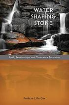 Water shaping stone : faith, relationships, and conscience formation