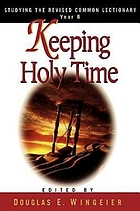 Keeping holy time : studying the Revised common lectionary, year B
