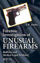 Forensic investigation of unusual firearms : ballistic and medico-legal evidence