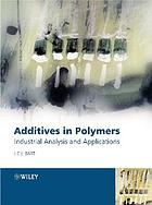 Additives in polymers : industrial analysis and applications