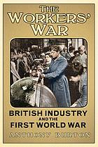 The workers' war : British industry and the First World War