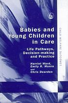 Babies and young children in care : life pathways, decision-making and practice