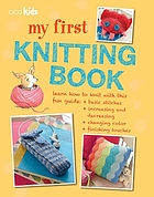 My first knitting book : 35 easy and fun knitting projects for children aged 7 years +