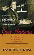 Jane Addams and the dream of American democracy : a life