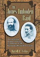 The Jones-Imboden raid : the Confederate attempt to destroy the Baltimore & Ohio Railroad and retake West Virginia