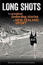 Long shots : the greatest underdog stories in New Zealand sport