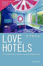 Love hotels : an inside look at Japan's sexual playgrounds