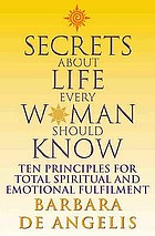Secrets about life every woman should know : ten principles for spiritual and emotional fulfilment
