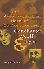 The autobiographical novel of co-consciousness : Goncharov, Woolf, and Joyce