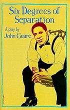 Six degrees of separation : a play