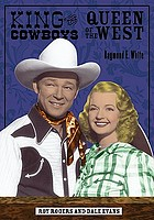 King of the cowboys, queen of the west : Roy Rogers and Dale Evans